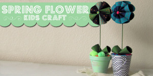 Kid Craft: Spring Flowers